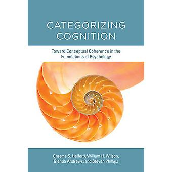 Categorizing Cognition by Graeme S Halford