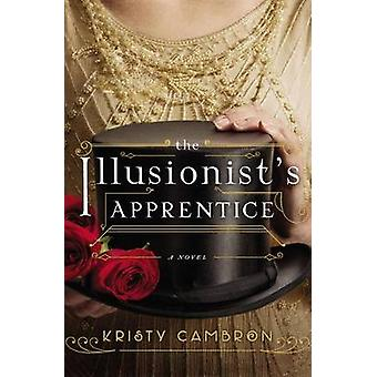 The Illusionist's Apprentice by Kristy Cambron - 9780718041502 Book