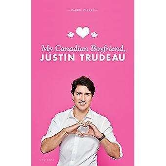 My Canadian Boyfriend - Justin Trudeau by Carrie Parker - 97807893342