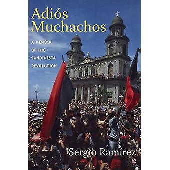 Adios Muchachos - A Memoir of the Sandinista Revolution by Sergio Rami