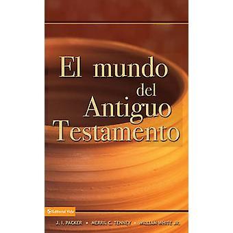 El Mundo del Antiguo Testamento por J I Packer - Merrill C Tenney - Wi