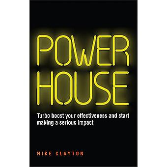 Powerhouse - Turbo Boost Your Effectiveness and Start Making a Serious