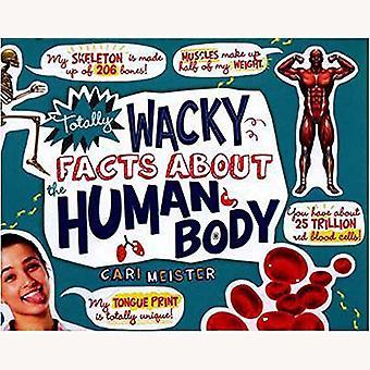 Totalmente malucos fatos sobre o corpo humano por Cari Meister - 9781474712