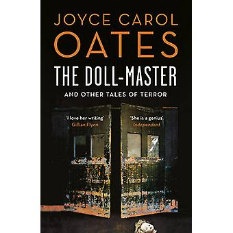 The Doll-Master and Other Tales of Horror by Joyce Carol Oates - 9781