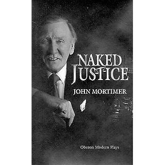 Naked Justice by John Mortimer - 9781840022216 Book