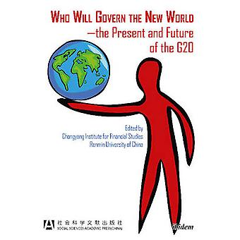 Who Will Govern the New World - The Present & Future of the G20 - 9783