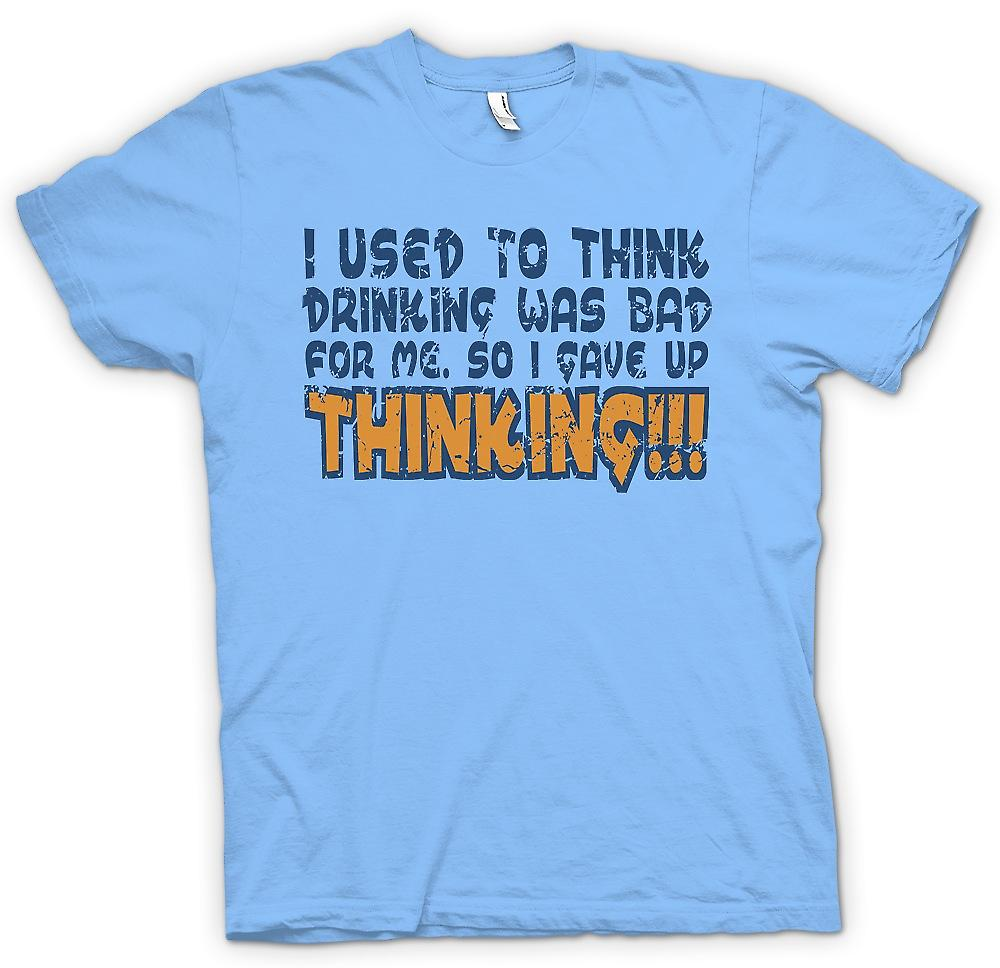 Mens T-shirt - I Used To Think Drinking Was Bad For Me So I Gave Up Thinking