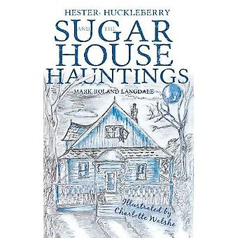 Hester - Huckleberry and the Sugar House Hauntings by Mark Roland Lan