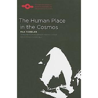 The Human Place in the Cosmos by Max Scheler - Manfred S. Frings - Eu
