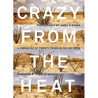Crazy from the Heat - A Chronicle of Twenty Years in the Big Bend by J