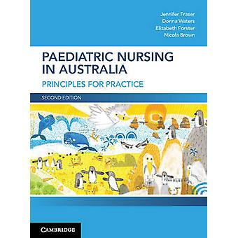 Paediatric Nursing in Australia - Principles for Practice by Jennifer
