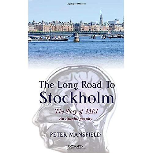 The Long Road to Stockholm  The Story of Magnetic Resonance Imaging - An Autobiography