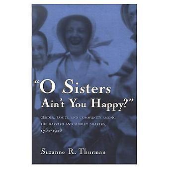 O Schwestern ist nicht glücklich?: Geschlecht, Familie und Gemeinschaft unter den Harvard und Shirley Shakers, 1781-1918