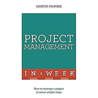 Project Management In A Week: How To Manage A Project In Seven Simple Steps (Teach Yourself)