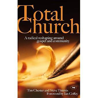 Iglesia total: Una Radical remodelación alrededor de Evangelio y comunidad