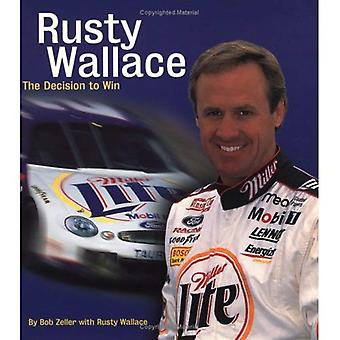 Rusty Wallace : The Decision to Win