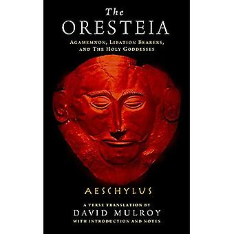 The Oresteia: Agamemnon, Libation Bearers, and The Holy Goddesses (Wisconsin Studies in Classics)