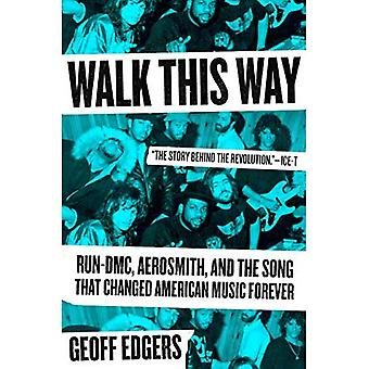 Walk This Way: Run-DMC, Aerosmith, and the Song that Changed American Music� Forever