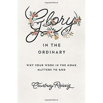 Ära i vanligt: Varför ditt arbete i hemmet frågor till Gud (evangeliet koalitionen)