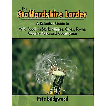 The Staffordshire Larder: A� Definitive Guide to Wild Foods in Staffordshires, Cities, Towns, Country Parks and Countryside