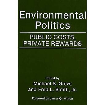 Environmental Politics Public Costs Private Rewards by Greve & Michael S.