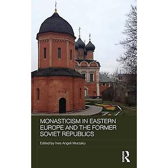 Monasticism in Eastern Europe and the Former Soviet Republics by Murzaku & Ines Angeli