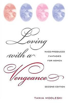 Loving with a Vengeance  Mass Produced Fantasies for femmes by Modleski & Tania