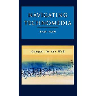 Navigating Technomedia Caught in the Web by Han & Sam