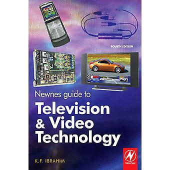 Newnes Guide to Television and Video Technology by Ibrahim & K F