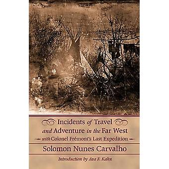 Incidents of Travel and Adventure in the Far West With Colonel Fremonts Last Expedition Across the Rocky Mountains Including Three Months Residenc by Carvalho & Solomon Nunes