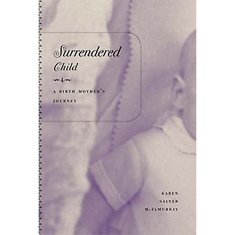 Surrendered Child A Birth Mothers Journey by McElmurray & Karen Salyer