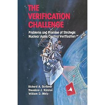 The Verification Challenge Problems and Promise of Strategic Nuclear Arms Control Verification by Scribner