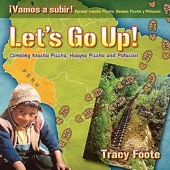 Lets Go Up Climbing Machu Picchu Huayna Picchu and Putucusi or a Peru Travel Trip Hiking One of the Seven Wonders of the World An Inca City Discov by Foote & Tracy