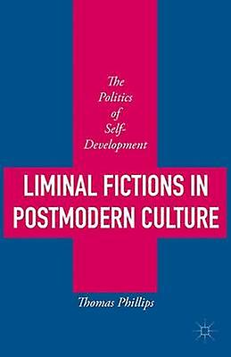 Liminal Fictions in Postmodern Culture The Politics of SelfDevelopHommest by Phillips & Thomas