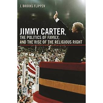 Jimmy Carter, die durch die Politik der Familie und der Aufstieg der religiösen Rechten Flippen & J. Brooks
