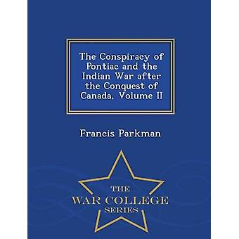 The Conspiracy of Pontiac and the Indian War after the Conquest of Canada Volume II  War College Series by Parkman & Francis