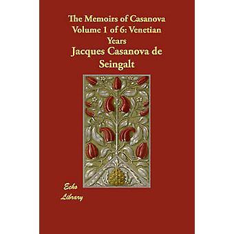 The Memoirs of Casanova Volume 1 of 6 Venetian Years by Casanova de Seingalt & Jacques