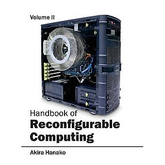 Handbook of Reconfigurable Computing Volume II by Hanako & Akira