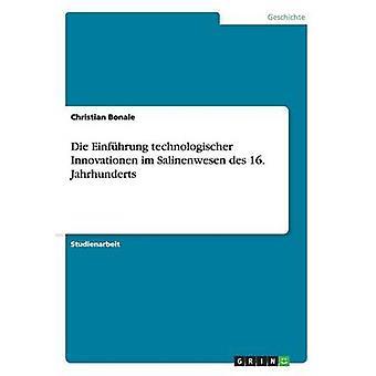 Die Einfhrung technologischer Innovationen im Salinenwesen des 16. Jahrhunderts by Bonale & Christian
