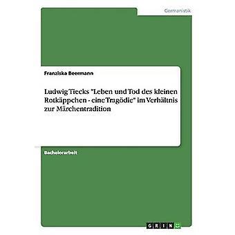 ルートヴィヒ Tiecks リーベン & Tod des kleinen Rotkppchen アイネ Tragdie im Verhltnis zur Mrchentradition Beermann