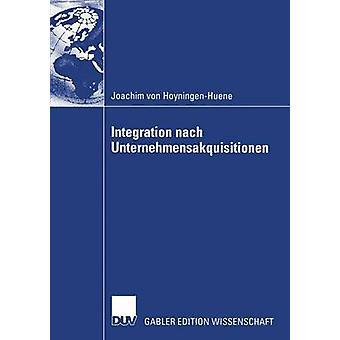 Integration nach Unternehmensakquisitionen by von HoyningenHuene & Joachim