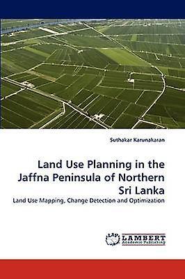 Land Use Planning in the Jaffna Peninsula of Northern Sri Lanka by Kacourirakaran & Suthakar