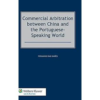 Commercial Arbitration Between China and the PortugueseSpeaking World by Dias Simoes & Fernando