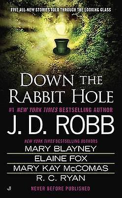 Down the Rabbit Hole by J D Robb - Mary Blayney - Elaine Fox - Mary K