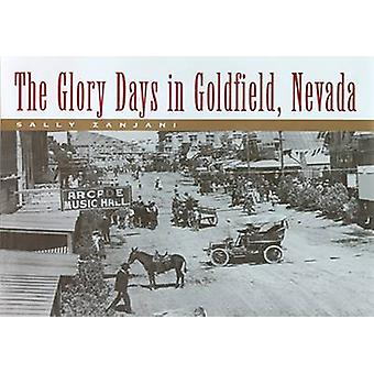 The Glory Days in Goldfield - Nevada by Sally Zanjani - 9780874175202