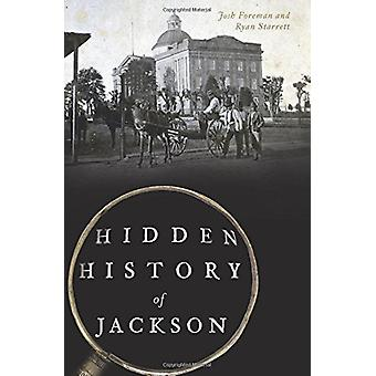 Hidden History of Jackson by Josh Foreman - 9781467138970 Book