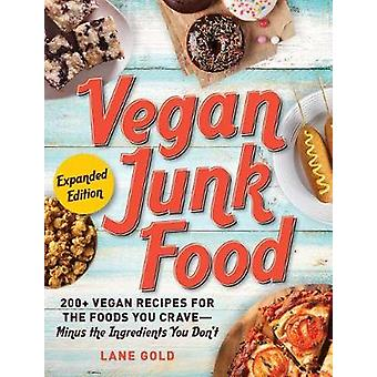 Vegan Junk Food - Expanded Edition - 200+ Vegan Recipes for the Foods