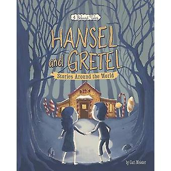 Hansel and Gretel Stories Around the World - 4 Beloved Tales by Cari M