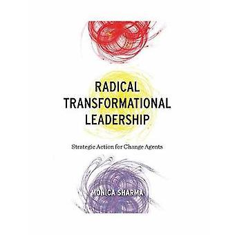 Radical Transformational Leadership - Strategic Action for Change Agen