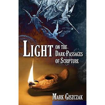 Light on the Dark Passages of Scripture by Mark Giszczak - 9781612788